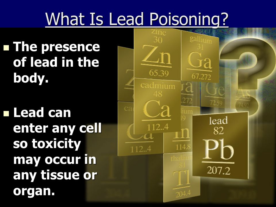 What Is Lead Poisoning. The presence of lead in the body.