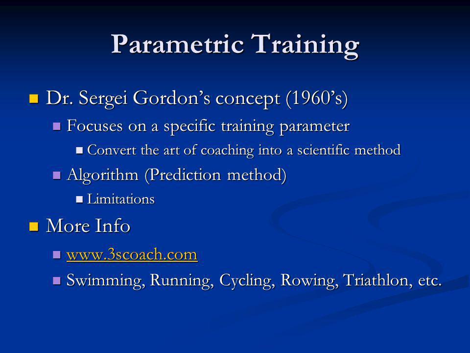 Parametric Training Dr. Sergei Gordons concept (1960s) Dr. Sergei Gordons concept (1960s) Focuses on a specific training parameter Focuses on a specif