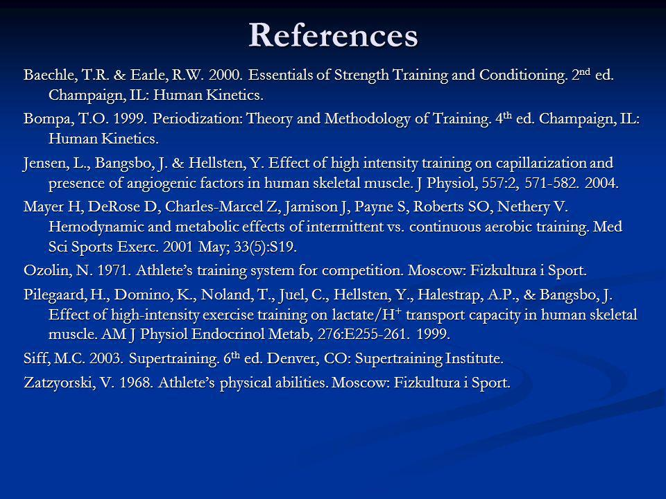References Baechle, T.R. & Earle, R.W. 2000. Essentials of Strength Training and Conditioning. 2 nd ed. Champaign, IL: Human Kinetics. Bompa, T.O. 199