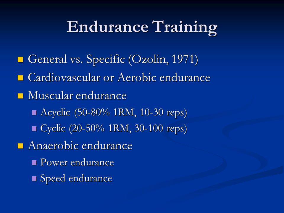 Endurance Training General vs. Specific (Ozolin, 1971) General vs. Specific (Ozolin, 1971) Cardiovascular or Aerobic endurance Cardiovascular or Aerob