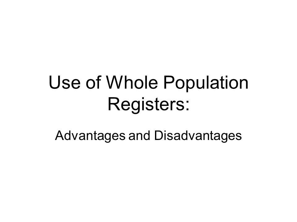Use of Whole Population Registers: Advantages and Disadvantages