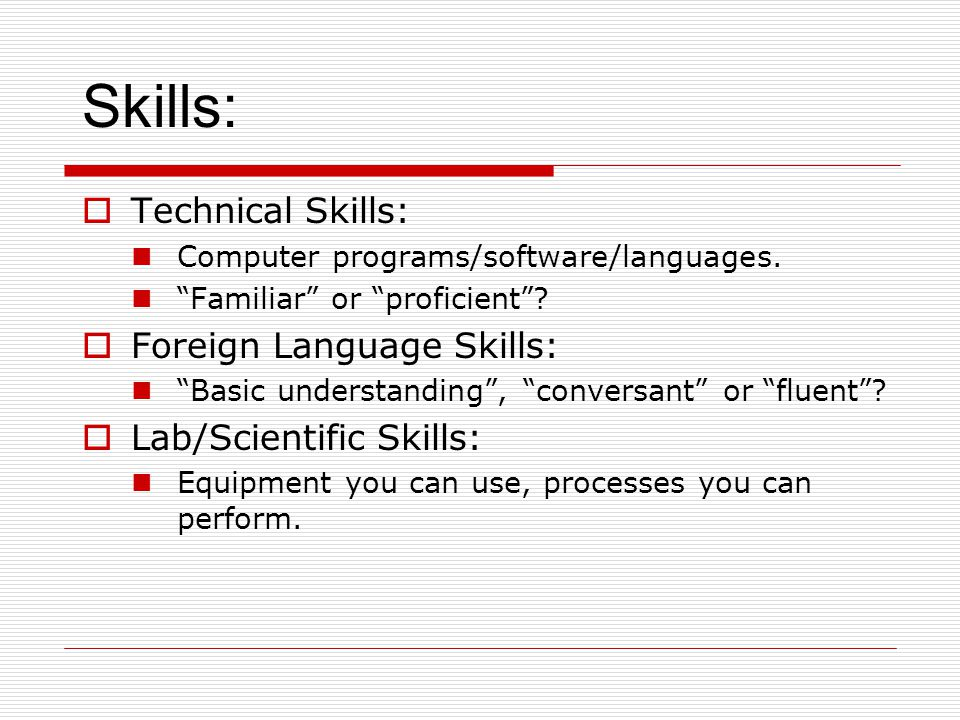 Technical Skills: Computer programs/software/languages. Familiar or proficient? Foreign Language Skills: Basic understanding, conversant or fluent? La