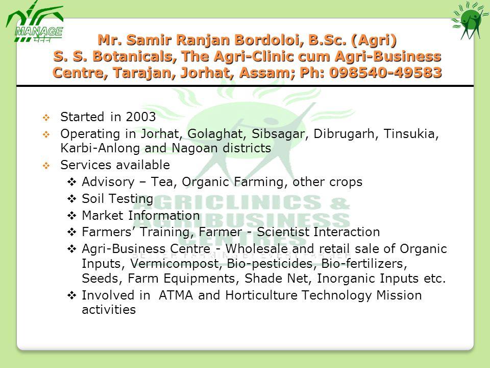 Mr. Samir Ranjan Bordoloi, B.Sc. (Agri) S. S. Botanicals, The Agri-Clinic cum Agri-Business Centre, Tarajan, Jorhat, Assam; Ph: 098540-49583 Started i