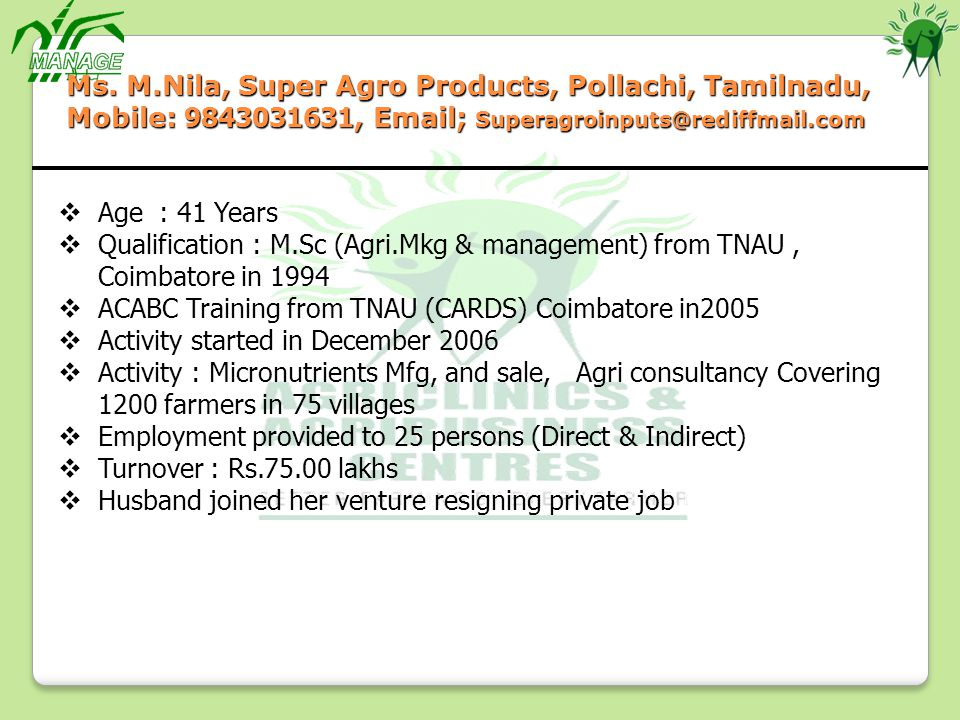 Ms. M.Nila, Super Agro Products, Pollachi, Tamilnadu, Mobile: 9843031631, Email; Superagroinputs@rediffmail.com Age : 41 Years Qualification : M.Sc (A
