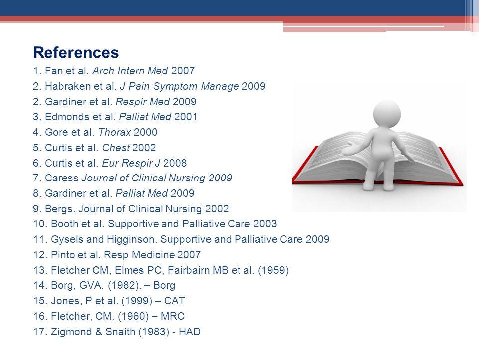 References 1. Fan et al. Arch Intern Med 2007 2. Habraken et al. J Pain Symptom Manage 2009 2. Gardiner et al. Respir Med 2009 3. Edmonds et al. Palli