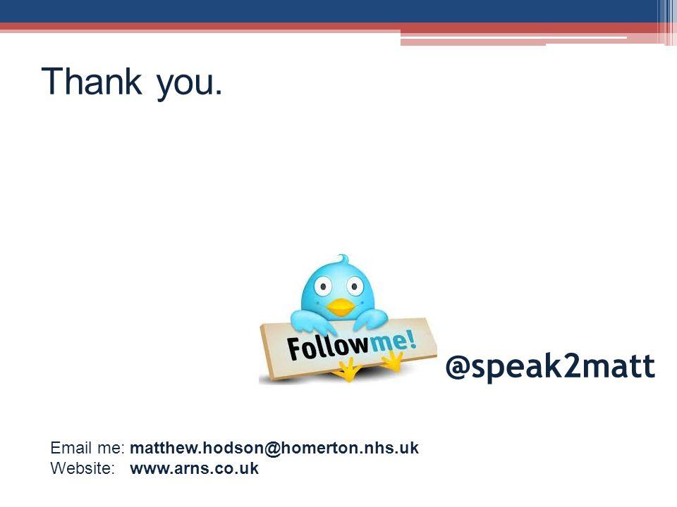 Thank you. @speak2matt Email me: matthew.hodson@homerton.nhs.uk Website: www.arns.co.uk