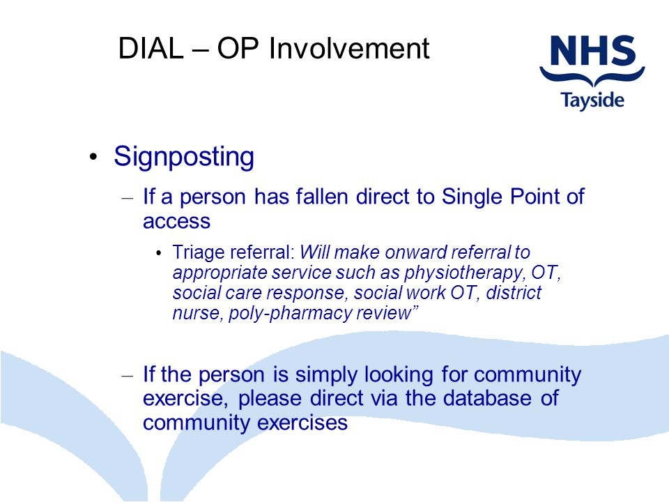 DIAL – OP Involvement Signposting – If a person has fallen direct to Single Point of access Triage referral: Will make onward referral to appropriate