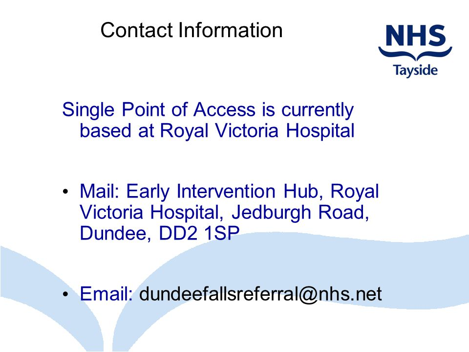 Contact Information Single Point of Access is currently based at Royal Victoria Hospital Mail: Early Intervention Hub, Royal Victoria Hospital, Jedbur