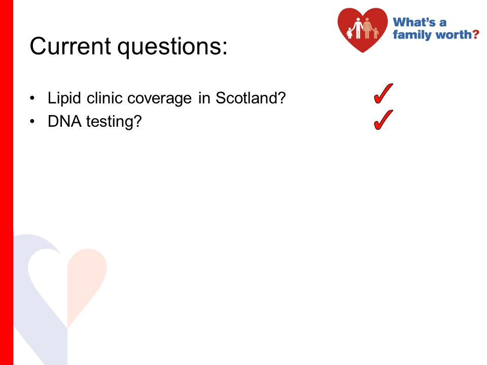 Current questions: Lipid clinic coverage in Scotland? DNA testing?