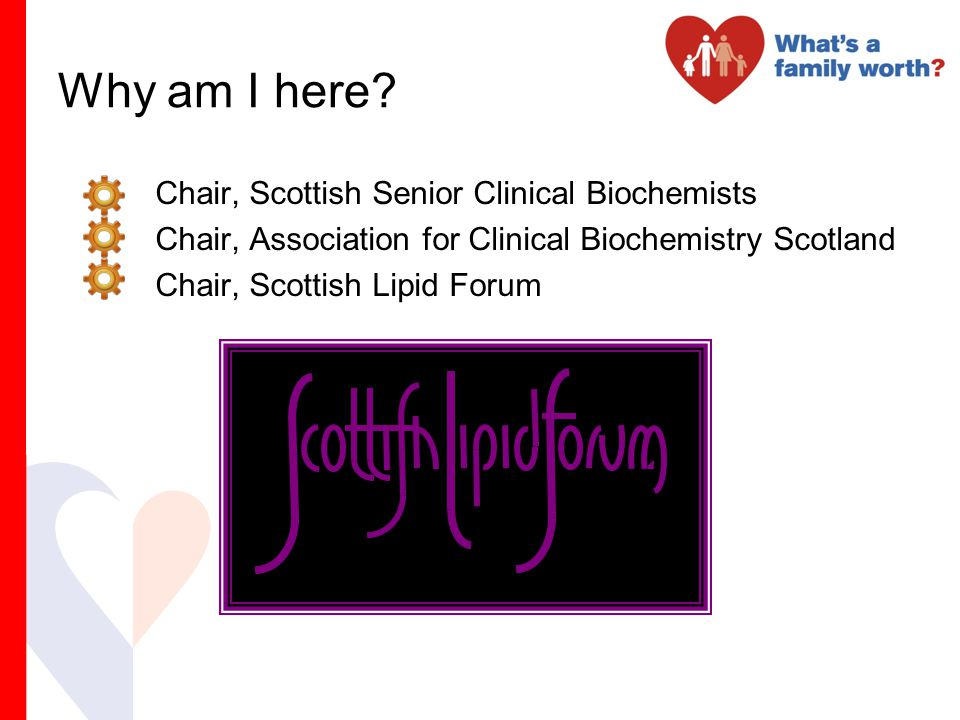 Why am I here? Chair, Scottish Senior Clinical Biochemists Chair, Association for Clinical Biochemistry Scotland Chair, Scottish Lipid Forum