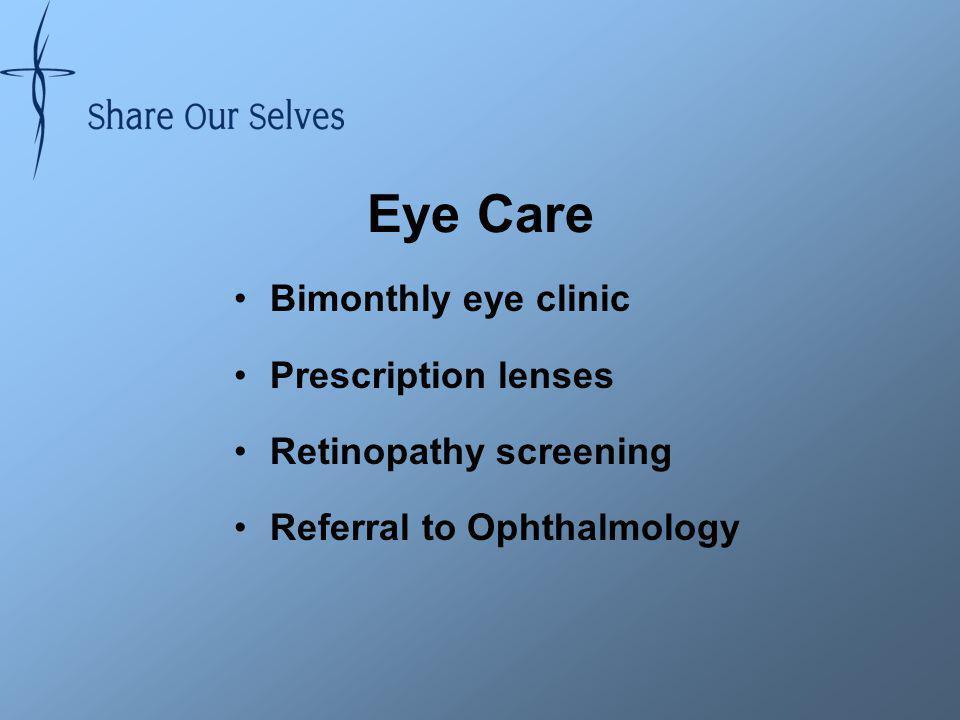 Eye Care Bimonthly eye clinic Prescription lenses Retinopathy screening Referral to Ophthalmology