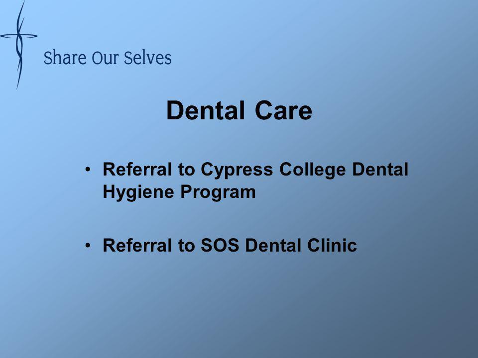 Dental Care Referral to Cypress College Dental Hygiene Program Referral to SOS Dental Clinic