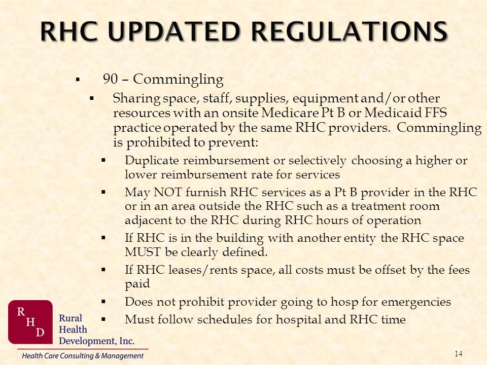 RHC UPDATED REGULATIONS 90 – Commingling Sharing space, staff, supplies, equipment and/or other resources with an onsite Medicare Pt B or Medicaid FFS
