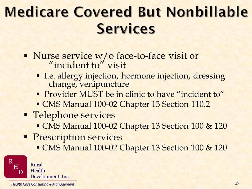 Medicare Covered But Nonbillable Services Nurse service w/o face-to-face visit or incident to visit I.e. allergy injection, hormone injection, dressin