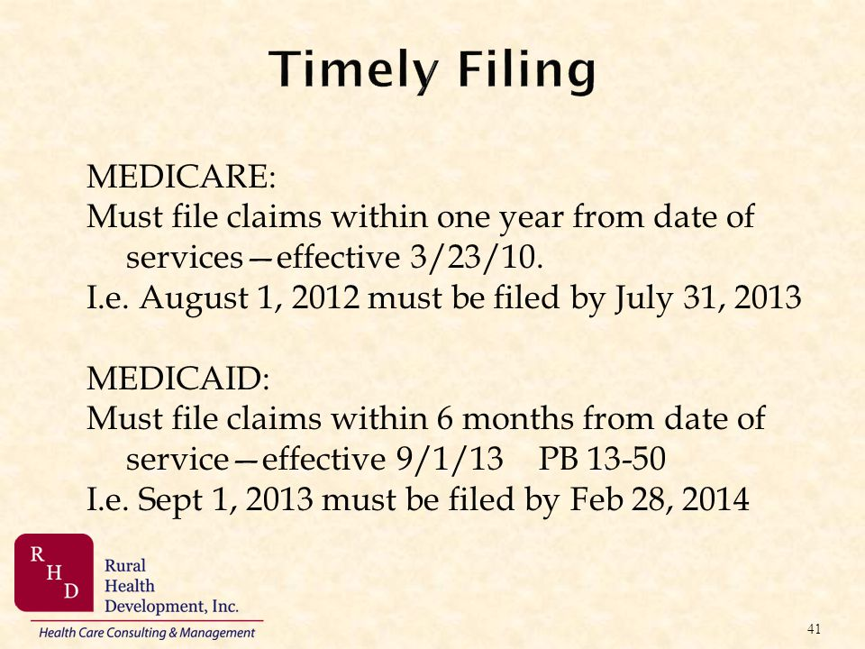 Timely Filing MEDICARE: Must file claims within one year from date of serviceseffective 3/23/10. I.e. August 1, 2012 must be filed by July 31, 2013 ME