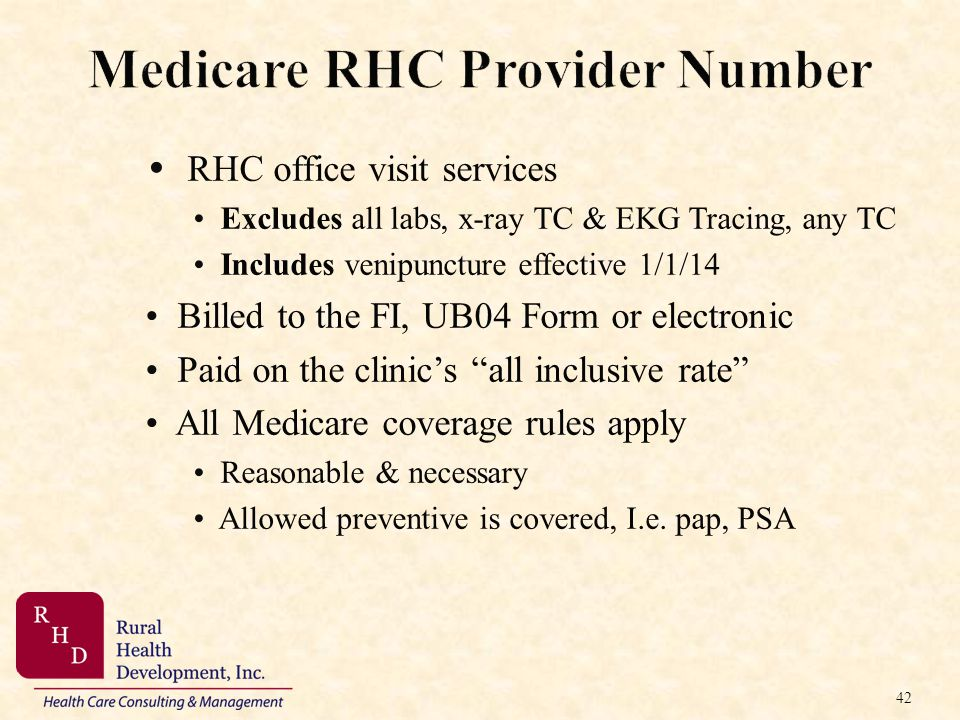 42 Medicare RHC Provider Number RHC office visit services Excludes all labs, x-ray TC & EKG Tracing, any TC Includes venipuncture effective 1/1/14 Bil