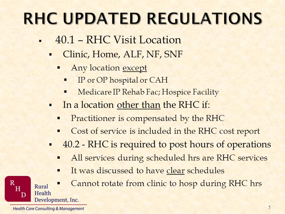 RHC UPDATED REGULATIONS 40.1 – RHC Visit Location Clinic, Home, ALF, NF, SNF Any location except IP or OP hospital or CAH Medicare IP Rehab Fac; Hospi