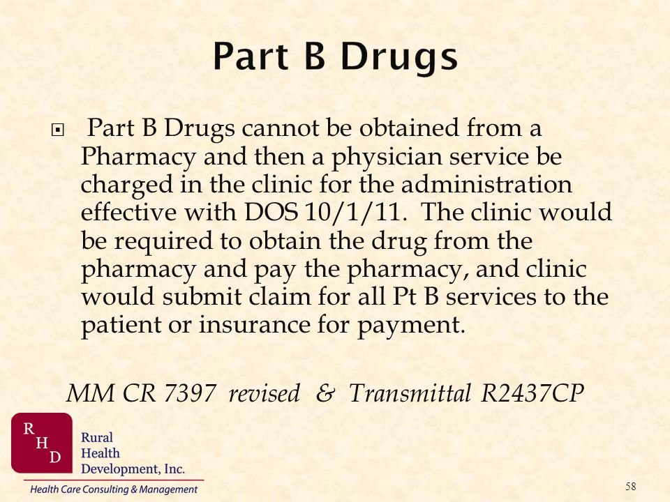 Part B Drugs cannot be obtained from a Pharmacy and then a physician service be charged in the clinic for the administration effective with DOS 10/1/1