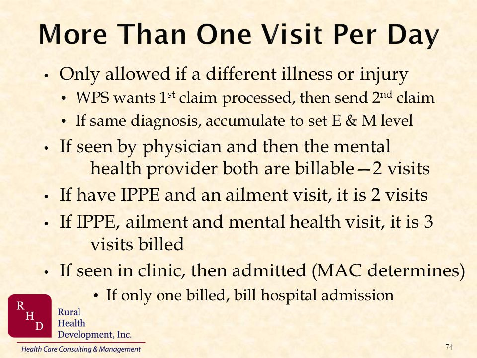 More Than One Visit Per Day Only allowed if a different illness or injury WPS wants 1 st claim processed, then send 2 nd claim If same diagnosis, accu