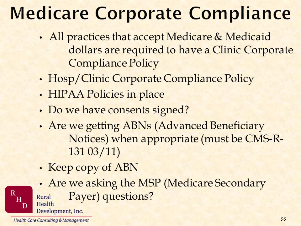 Medicare Corporate Compliance All practices that accept Medicare & Medicaid dollars are required to have a Clinic Corporate Compliance Policy Hosp/Cli