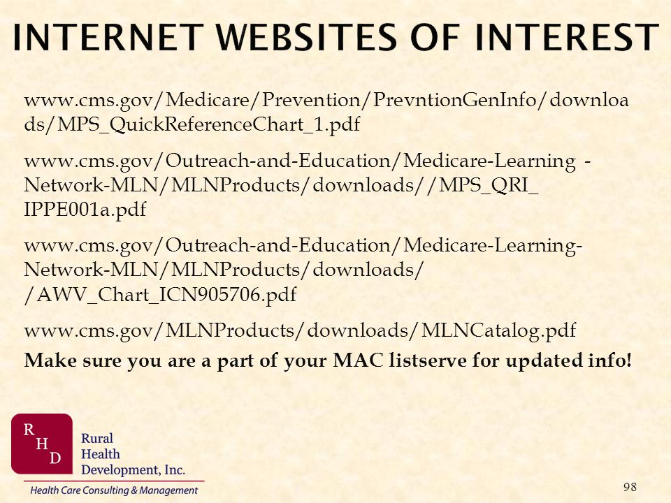 98 www.cms.gov/Medicare/Prevention/PrevntionGenInfo/downloa ds/MPS_QuickReferenceChart_1.pdf www.cms.gov/Outreach-and-Education/Medicare-Learning - Ne