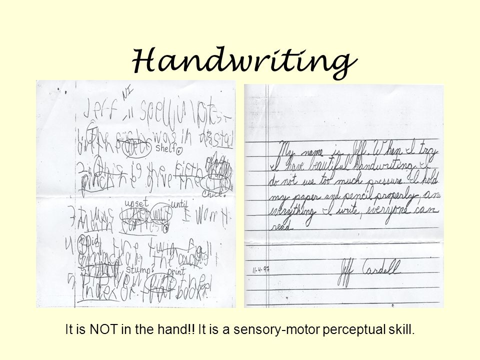 Handwriting It is NOT in the hand!! It is a sensory-motor perceptual skill.