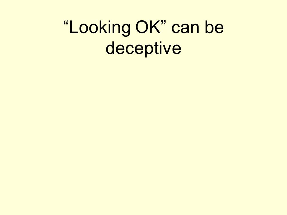 Looking OK can be deceptive