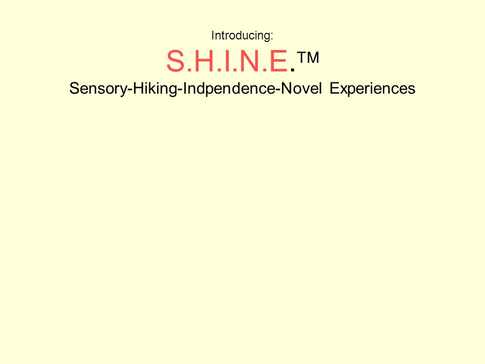 Introducing: S.H.I.N.E. Sensory-Hiking-Indpendence-Novel Experiences