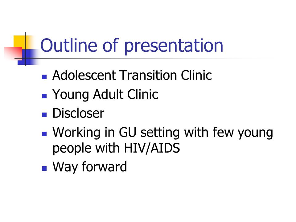 Outline of presentation Adolescent Transition Clinic Young Adult Clinic Discloser Working in GU setting with few young people with HIV/AIDS Way forward