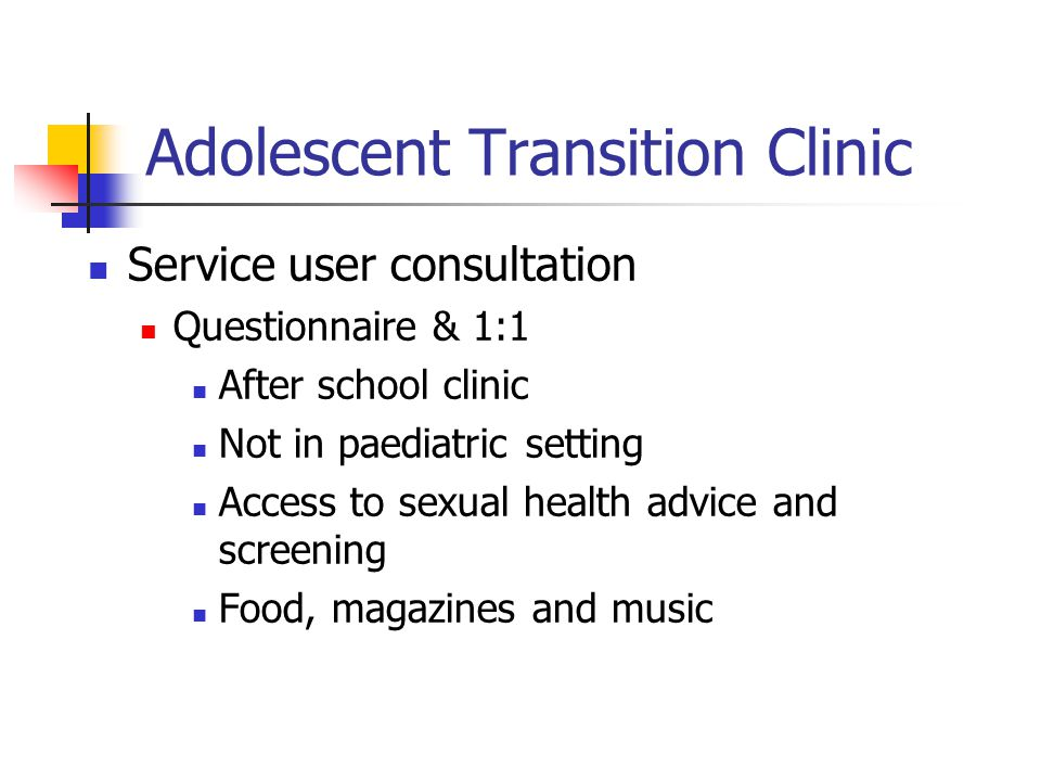 Adolescent Transition Clinic Service user consultation Questionnaire & 1:1 After school clinic Not in paediatric setting Access to sexual health advice and screening Food, magazines and music