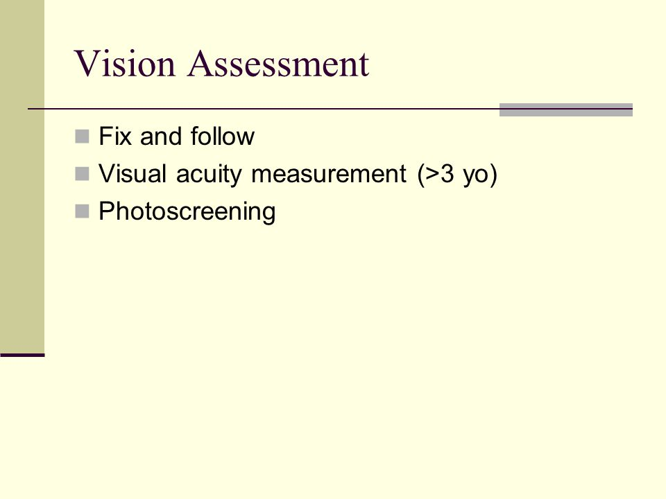 Vision Assessment Fix and follow Visual acuity measurement (>3 yo) Photoscreening
