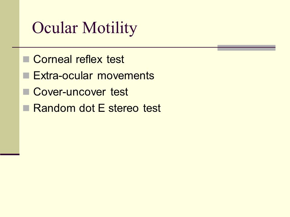 Ocular Motility Corneal reflex test Extra-ocular movements Cover-uncover test Random dot E stereo test