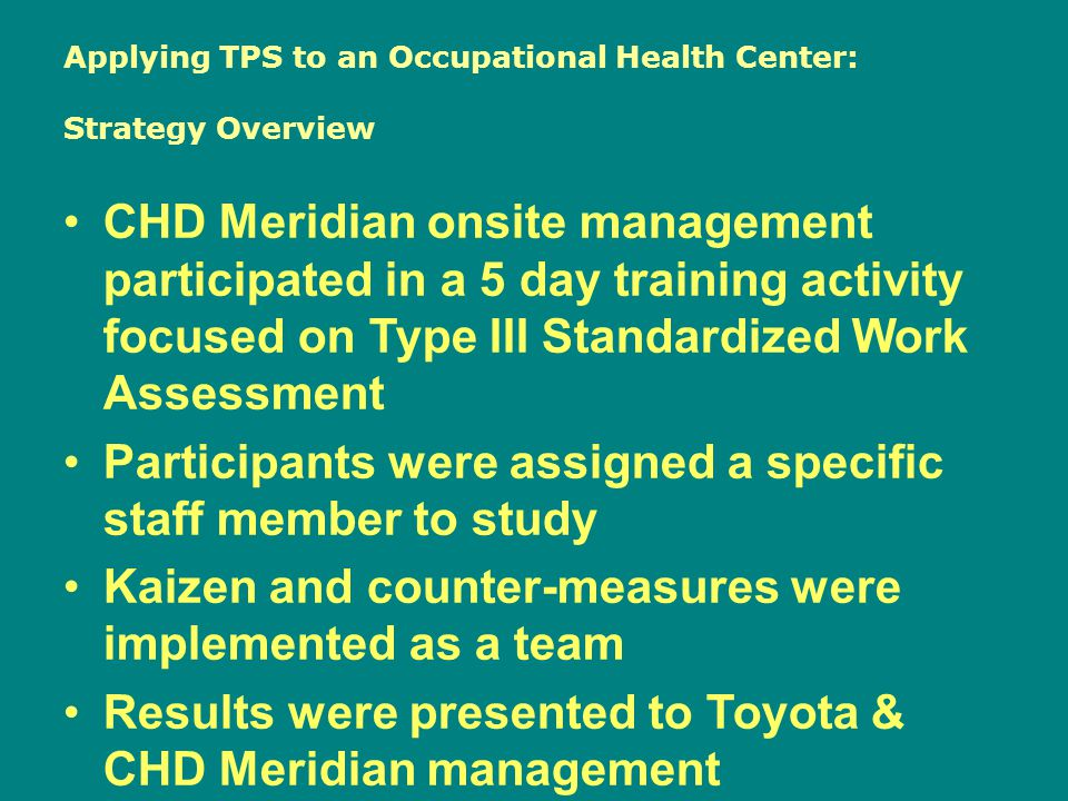 Applying TPS to an Occupational Health Center: Strategy Overview CHD Meridian onsite management participated in a 5 day training activity focused on T
