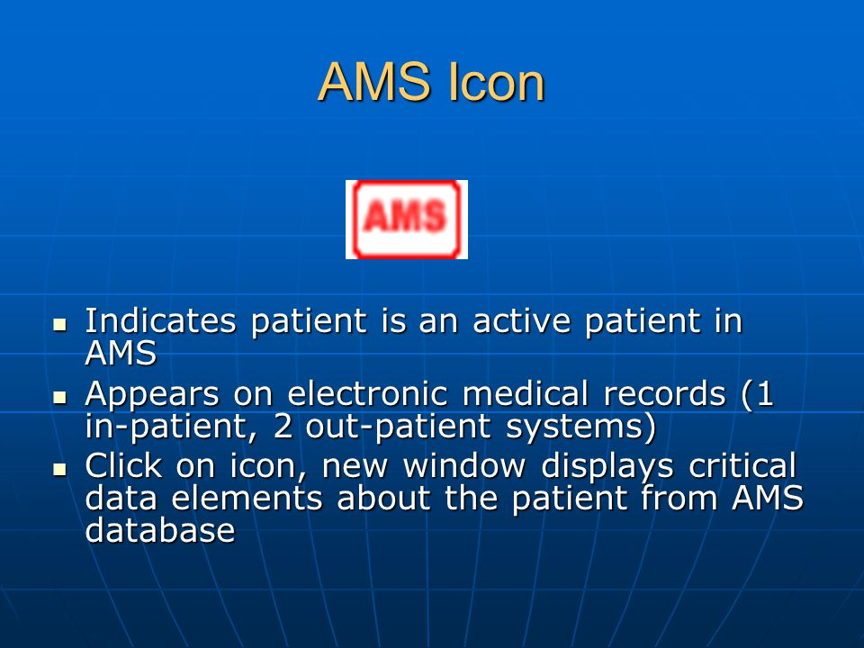 AMS Icon Indicates patient is an active patient in AMS Indicates patient is an active patient in AMS Appears on electronic medical records (1 in-patie