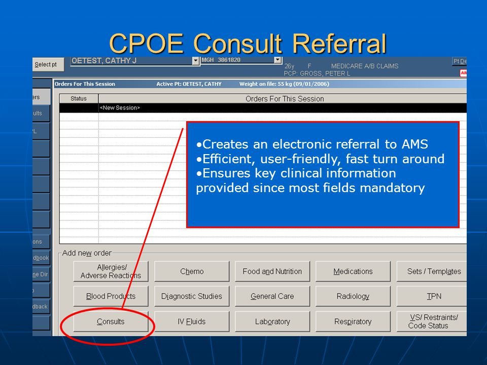 CPOE Consult Referral Creates an electronic referral to AMS Efficient, user-friendly, fast turn around Ensures key clinical information provided since