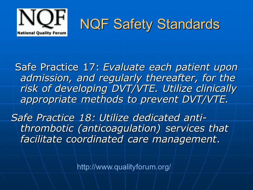 NQF Safety Standards NQF Safety Standards Safe Practice 17: Evaluate each patient upon admission, and regularly thereafter, for the risk of developing