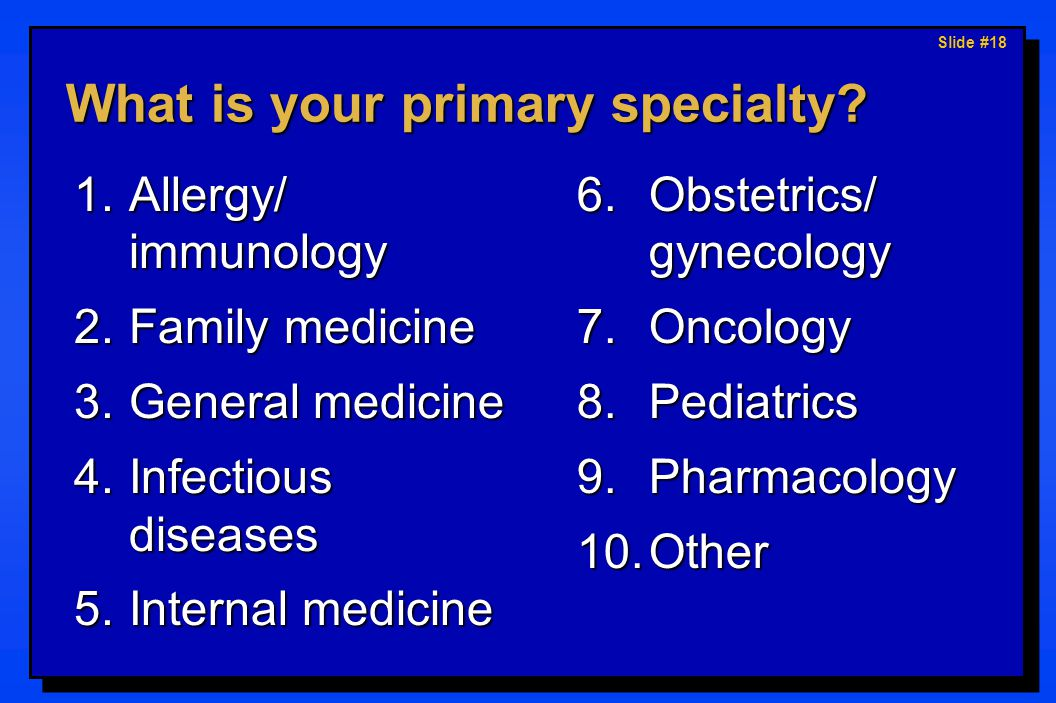Slide #18 What is your primary specialty.