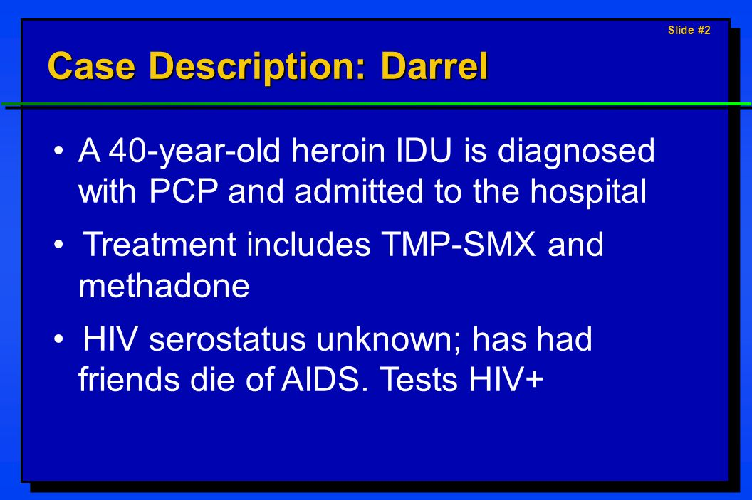 Slide #13 Options Not Selected: Darrel Option:Begin ART; begin PCP prophylaxis; refer to primary care clinic Why not.