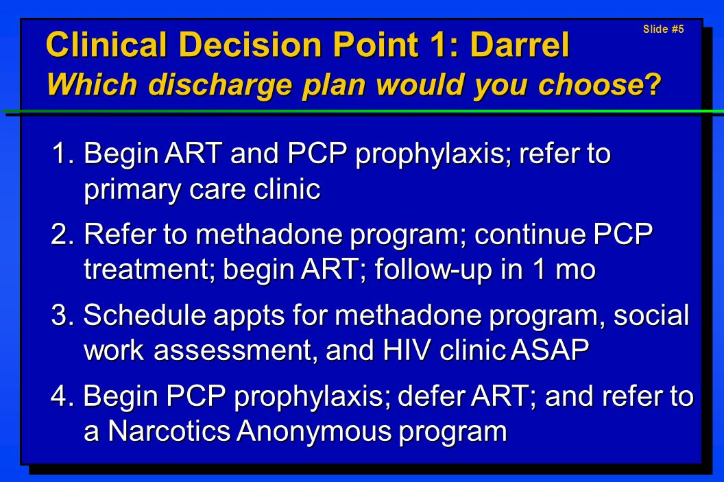 Slide #5 Clinical Decision Point 1: Darrel Which discharge plan would you choose.