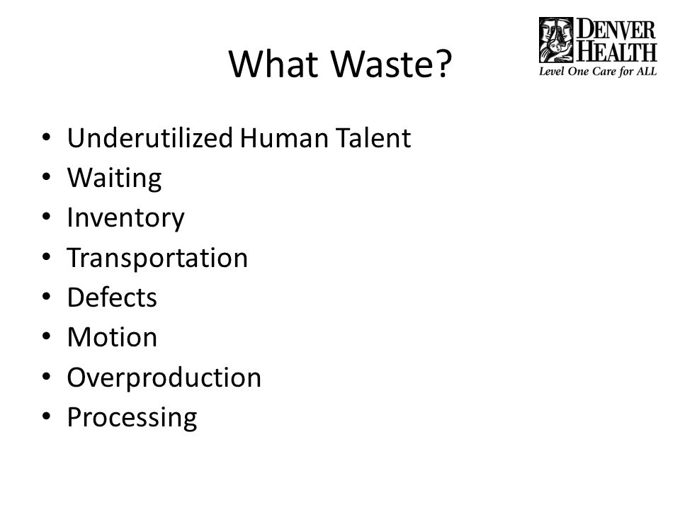 What Waste? Underutilized Human Talent Waiting Inventory Transportation Defects Motion Overproduction Processing