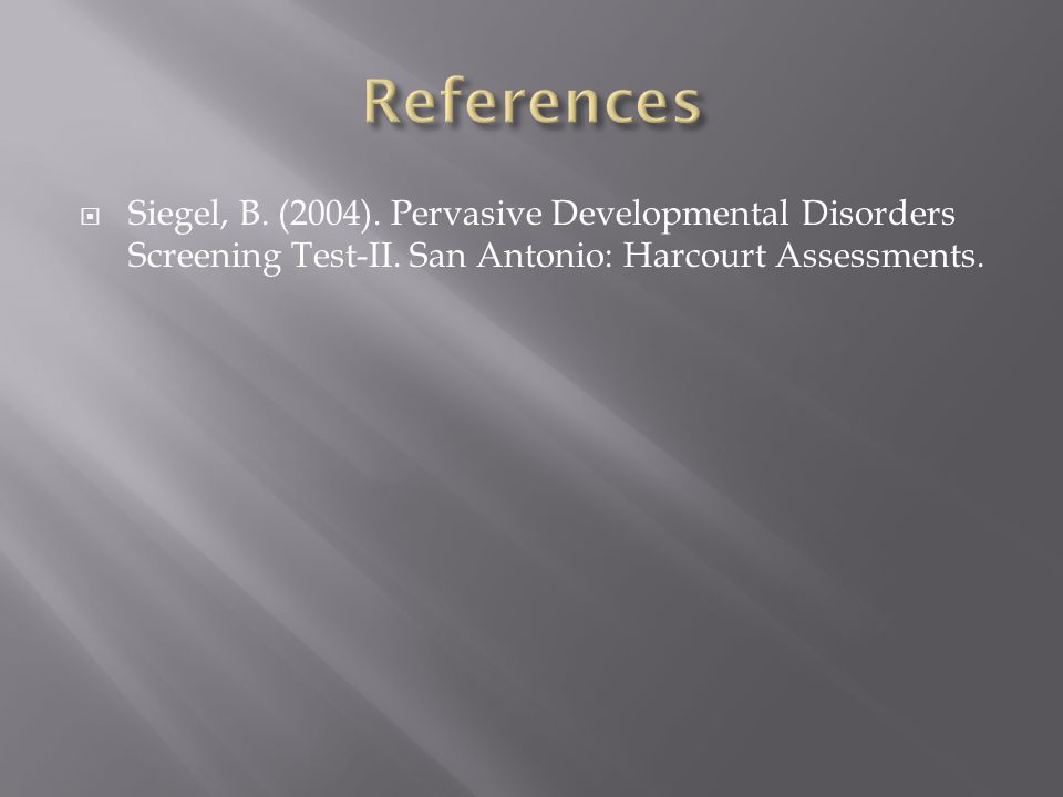 Siegel, B. (2004). Pervasive Developmental Disorders Screening Test-II.