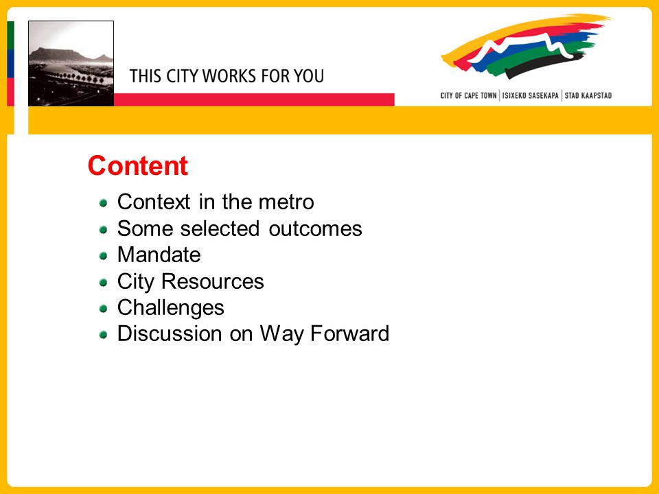 Content Context in the metro Some selected outcomes Mandate City Resources Challenges Discussion on Way Forward