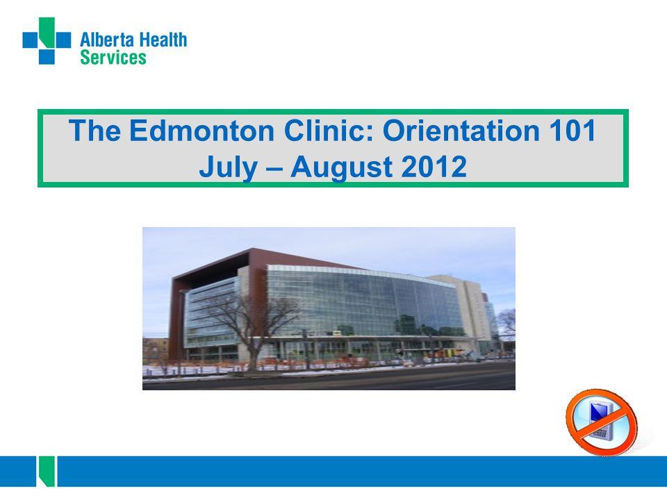 The Edmonton Clinic: Orientation 101 July – August 2012