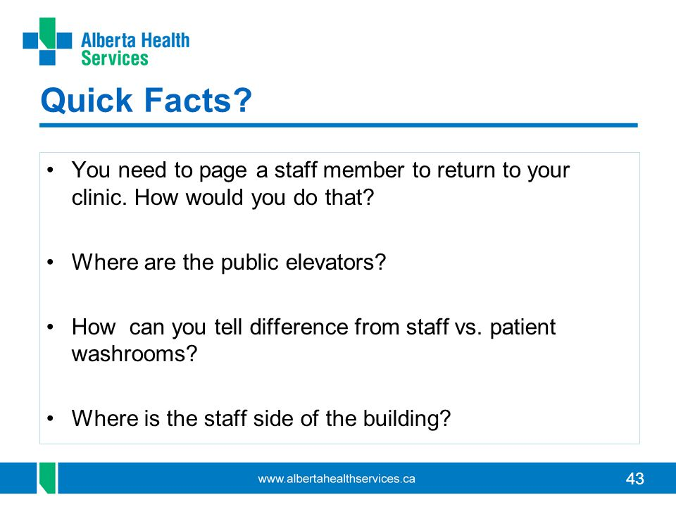 43 Quick Facts.You need to page a staff member to return to your clinic.