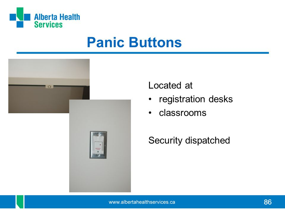 86 Panic Buttons Located at registration desks classrooms Security dispatched