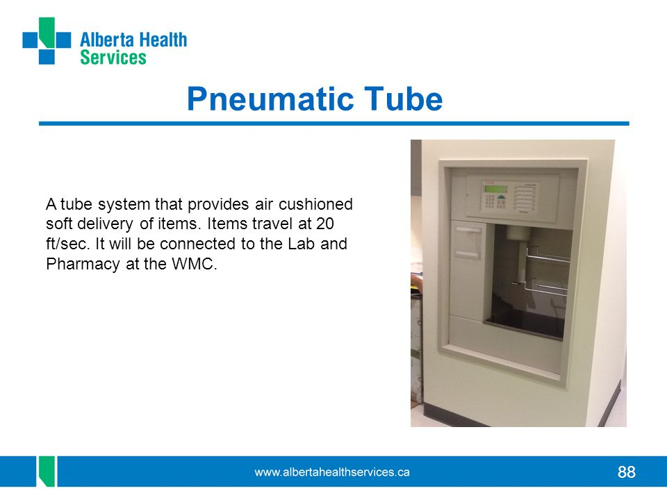88 Pneumatic Tube A tube system that provides air cushioned soft delivery of items.