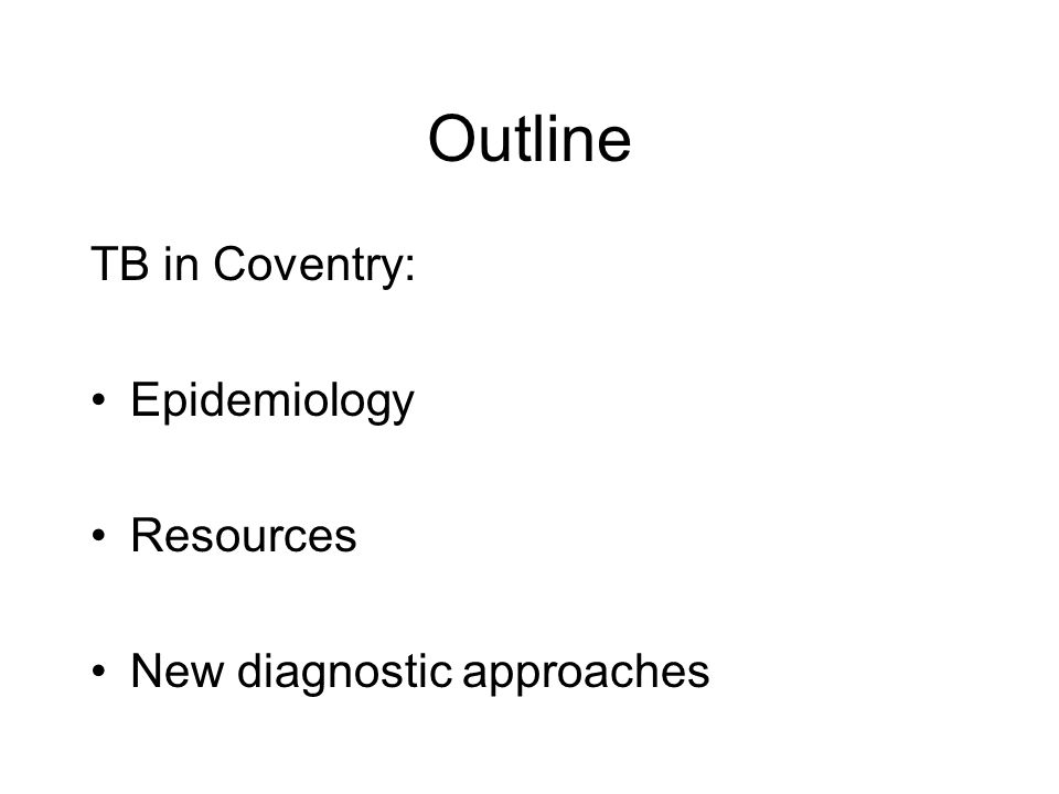 Outline TB in Coventry: Epidemiology Resources New diagnostic approaches