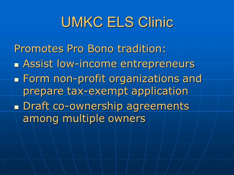 UMKC ELS Clinic Assist low-income entrepreneurs 80% of median US income 80% of median US income Cannot afford legal fees Cannot afford legal fees