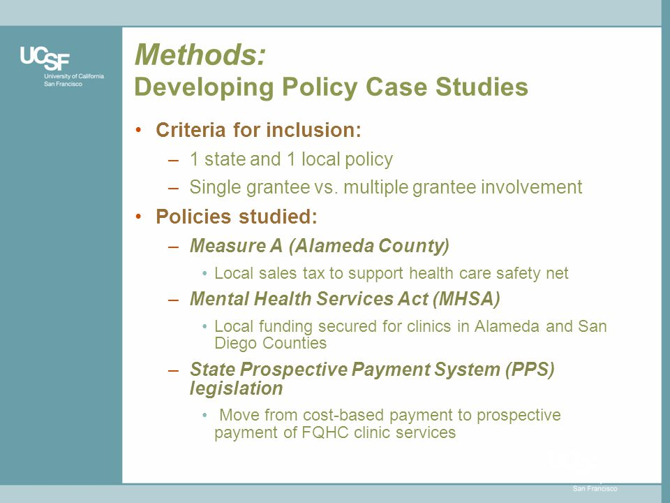 Methods: Developing Policy Case Studies Criteria for inclusion: –1 state and 1 local policy –Single grantee vs.