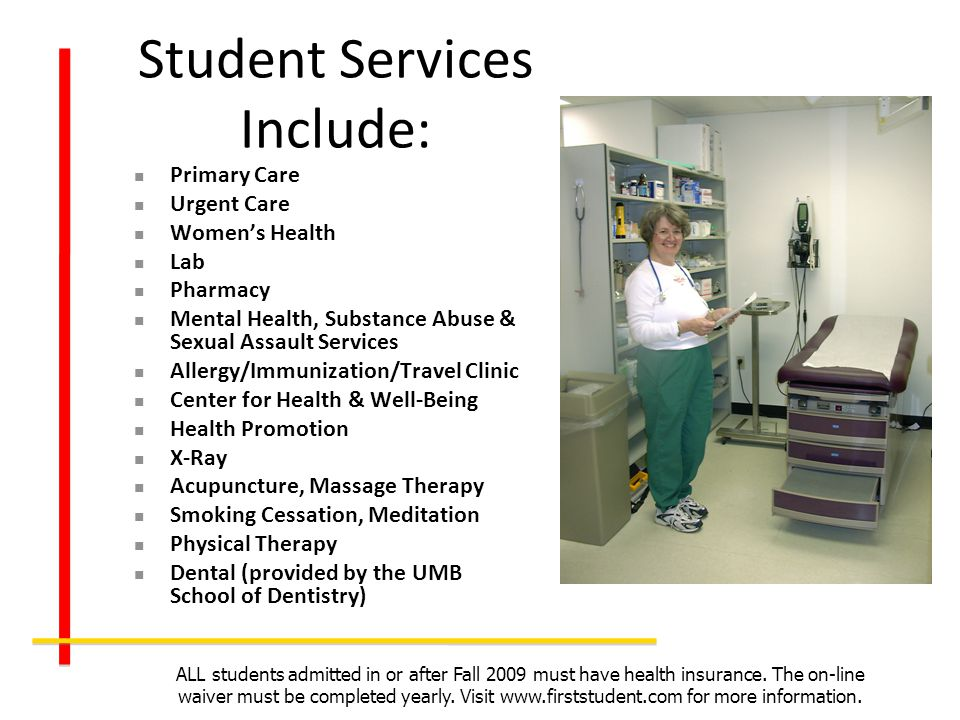 Student Services Include: Primary Care Urgent Care Womens Health Lab Pharmacy Mental Health, Substance Abuse & Sexual Assault Services Allergy/Immuniz